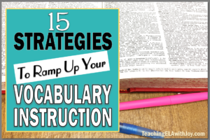 15 Strategies to Ramp Up Your Vocabulary Instruction - Blog post from TeachingELAwithJoy.com